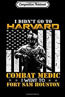 Composition Notebook: Combat Medic - I Went To Fort Sam Houston - Gift  Journal/Notebook Blank Lined Ruled 6x9 100 Pages