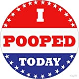 Voting Stickers - I Pooped Today - Sticker Graphic - Auto, Wall, Laptop, Cell, Truck Sticker for Windows, Cars, Trucks
