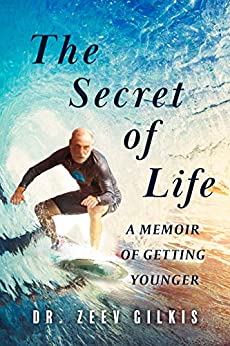 The Secret of Life: A Memoir Of Getting Younger (Younger Than Ever Book 1) by [Dr. Zeev Gilkis]