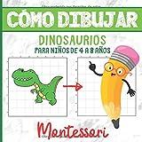 CÓMO DIBUJAR DINOSAURIOS PARA NIÑOS DE 4 A 8 AÑOS: Libro de Actividades Montessori - 4-8 años - Aprender a Dibujar - Más de 30 Ilustraciones - El ... Mejorar la Concentración y la Observación