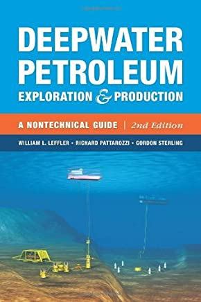 Deepwater Petroleum Exploration & Production: A Nontechnical Guide by William L. Leffler Gordon Sterling Richard Pattarozzi(2011-10-20)