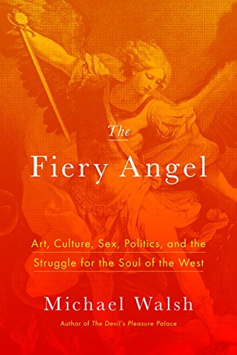 Compare Textbook Prices for The Fiery Angel: Art, Culture, Sex, Politics, and the Struggle for the Soul of the West  ISBN 9781594039454 by Walsh, Michael