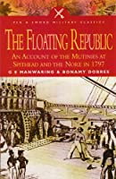 The Floating Republic: An Account Of The Mutinies At Spithead And The Nore In 1797 (Pen & Sword Military Classics)
