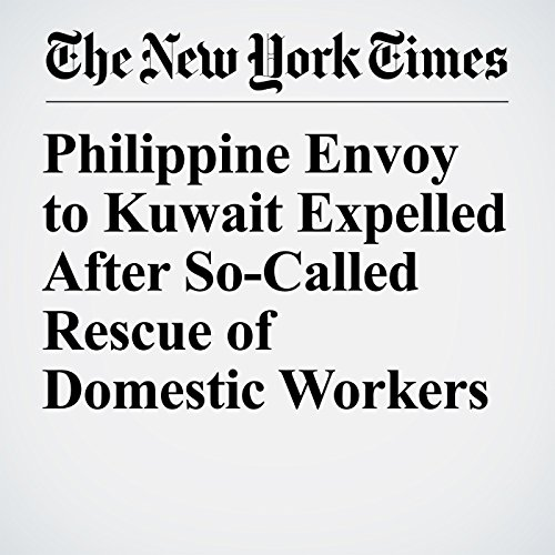 Philippine Envoy to Kuwait Expelled After So-Called Rescue of Domestic Workers copertina