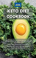 Keto Diet Cookbook: Ketogenic Diet Recipes for Weight Loss and Healthy Living. Lower your Cholesterol and Reverse Diabetes with Quick and Easy Recipes. Boost your Metabolism.