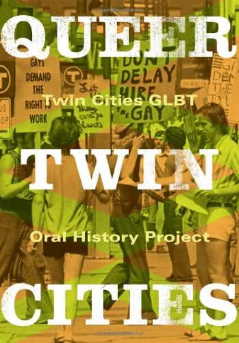 Queer Twin Cities: Twin Cities Glbt Oral History Project