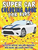 super car coloring book activities for kids: race cars, roadsters, drag racers, and luxury sports cars: for children ages 4 to 8