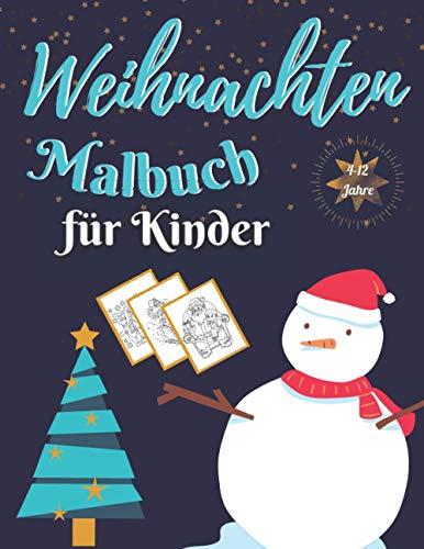 Malbuch Weihnachten 4-12 Jahre: Weihnachtsmalbuch für Kinder von 4-12 jahre | Ideal als ... oder Nikolausgeschenk für Mädchen und Jungen.