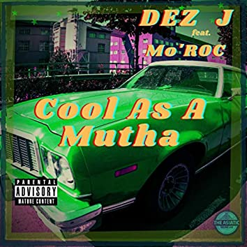 Cool As A Mutha (feat. Dez J)