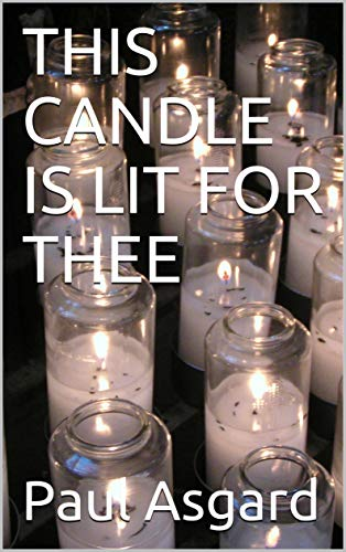 THIS CANDLE IS LIT FOR THEE