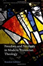 Freedom and Necessity in Modern Trinitarian Theology (Oxford Theology and Religion Monographs)