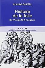Histoire de la folie - De l'Antiquité à nos jours de Claude Quétel