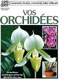 Comment choisir, entretenir, faire refleurir vos orchidées
