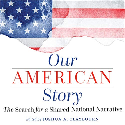 Our American Story: The Search for a Shared National Narrative Audiobook By Joshua A. Claybourn cover art