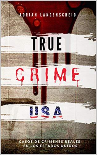 TRUE CRIME USA   Casos de crímenes reales en los Estados Unidos   Adrian Langenscheid: 14 historias cortas impactantes de la vida real (True Crime Internacional nº 2) eBook: Langenscheid, Adrian: Amazon.es: Tienda Kindle