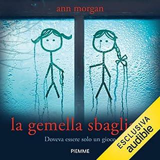 La gemella sbagliata                   Di:                                                                                                                                 Ann Morgan                               Letto da:                                                                                                                                 Chiara Leoncini                      Durata:  11 ore e 49 min     69 recensioni     Totali 4,3