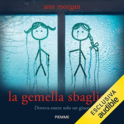 La gemella sbagliata                   Di:                                                                                                                                 Ann Morgan                               Letto da:                                                                                                                                 Chiara Leoncini                      Durata:  11 ore e 49 min     80 recensioni     Totali 4,3