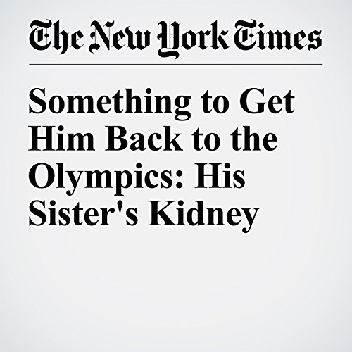Something to Get Him Back to the Olympics: His Sister's Kidney audiobook cover art