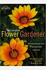 Burpee Complete Flower Gardener: The Comprehensive Guide to Growing Flowers Organically Hardcover