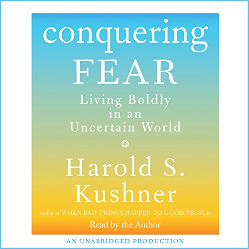 Conquering Fear     Living Boldly in an Uncertain World              By:                                                                                                                                 Harold S. Kushner                               Narrated by:                                                                                                                                 Harold S. Kushner                      Length: 5 hrs and 42 mins     30 ratings     Overall 3.7