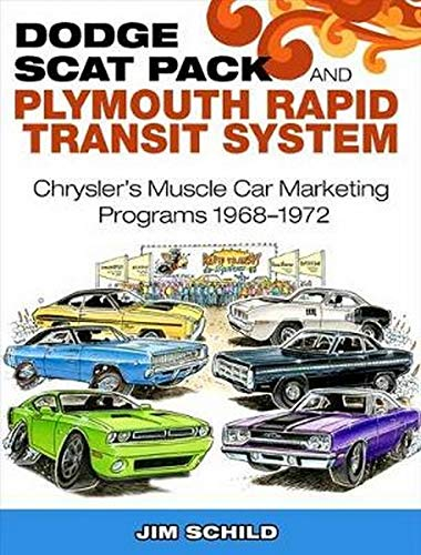 Dodge Scat Pack and Plymouth Rapid Transit System: Chrysler\'s Muscle Car Marketing Programs 1968-1972