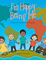 I'm Happy Being Me: Children's Poems and Prayers