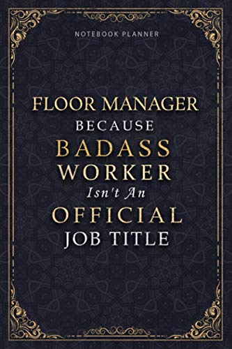 Notebook Planner Floor Manager Because Badass Miracle Worker Isn't An Official Job: Homeschool, 6x9 inch, 5.24 x 22.86 cm, Personal Budget, Goal, Daily, Appointment , A5, Schedule, 120 Pages