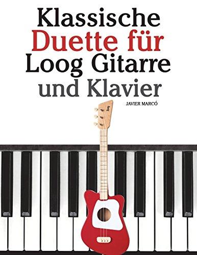Klassische Duette für Loog Gitarre und Klavier: In Noten und Tabulatur. Mit Musik von Bach, Mozart, Beethoven, Tschaikowsky und anderen Komponisten.