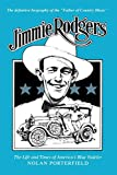 Jimmie Rodgers: The Life and Times of America's Blue Yodeler (American Made Music Series) - Nolan Porterfield