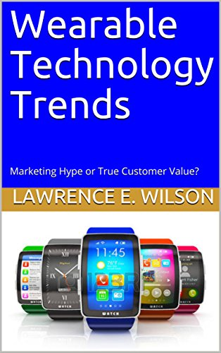 Wearable Technology Trends: Marketing Hype or True Customer Value? (English Edition)