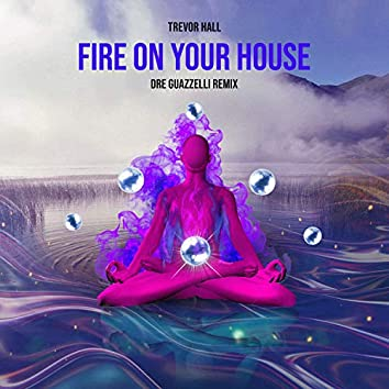 Fire on Your House (Remix - Radio Version)