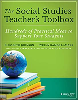 The Social Studies Teacher s Toolbox  Hundreds of Practical Ideas to Support Your Students  The Teacher s Toolbox Series