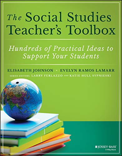 Compare Textbook Prices for The Social Studies Teacher's Toolbox: Hundreds of Practical Ideas to Support Your Students The Teacher's Toolbox Series 1 Edition ISBN 9781119572053 by Johnson, Elisabeth,Ramos, Evelyn,Ferlazzo, Larry,Hull Sypnieski, Katie