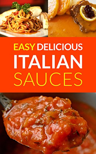 Easy Delicious Italian Sauces: Make Your Own Authentic Spaghetti, Lasagne & Pasta Sauces (Spaghetti sauce recipe, Pasta sauce recipe, Italian recipes, ... Bolognese sauce recipes) (English Edition)