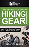 The Beginner's Guide To Hiking Gear: Learn what gear you actually need and what's nice to have (The Adventure Junkies Hiking Series)