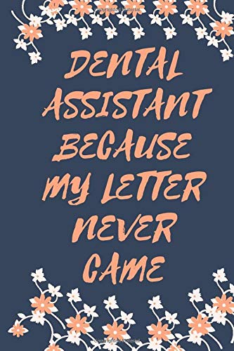 Dental assistant because my letter never came: Notebook Dental assistants 6X9 inches, 120 pages Blank lined, Journal gift for the best dental assistant, gift for women dental assistant