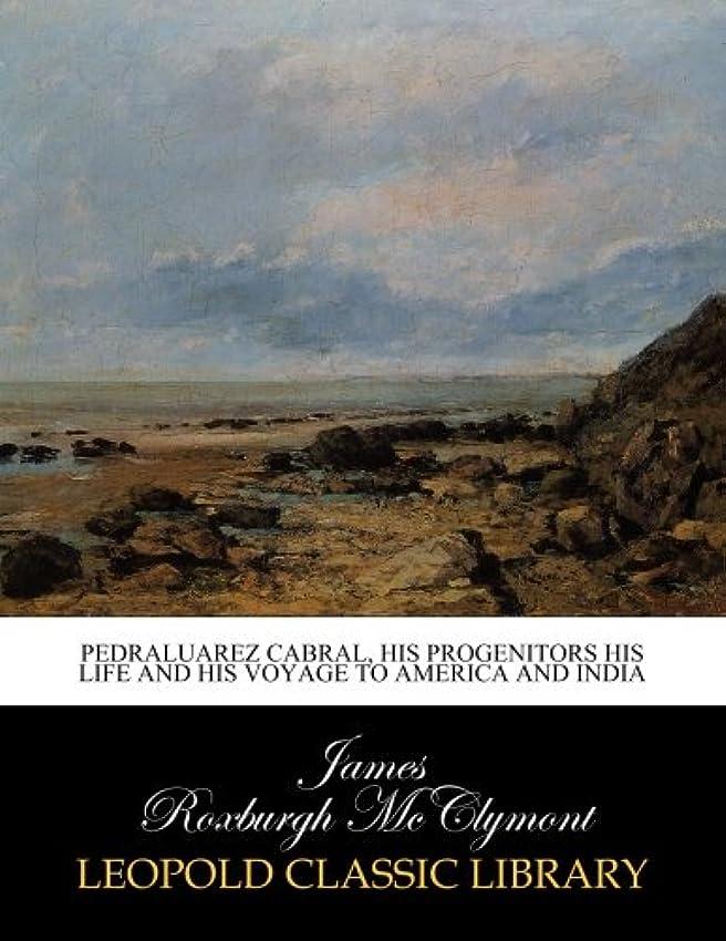ナサニエル区種をまくダースPedraluarez Cabral, his progenitors his life and his voyage to America and India