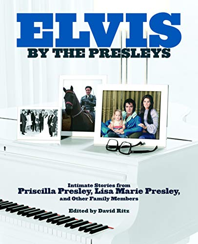 Elvis by the Presleys: Intimate Stories from Priscilla Presley, Lisa Marie Presley, and Other Family Members (English Edition)