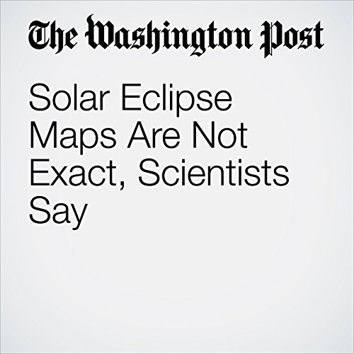 Solar Eclipse Maps Are Not Exact, Scientists Say copertina
