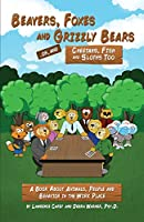 Beavers, Foxes and Grizzly Bears ... Oh, and Cheetahs, Fish and Sloths Too: A Book About Animals, People and Behavior in the Workplace