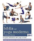 La biblia del yoga moderno. La guía definitiva del yoga actual (Biblias)...