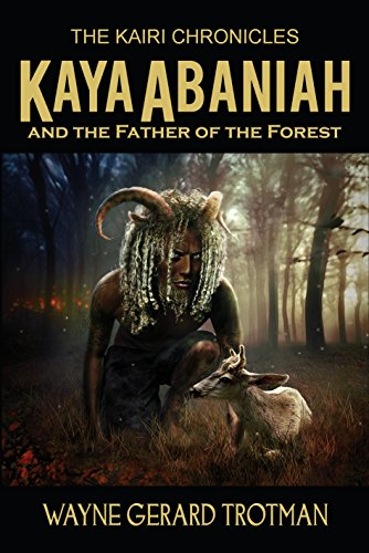 Kaya Abaniah and the Father of the Forest by [Wayne Gerard Trotman]