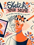 Sketch Your Selfie: How to Draw Your Best Self and Your BFFs