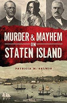 Murder & Mayhem on Staten Island by [Patricia M. Salmon]