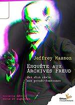 Enquête aux archives Freud - Des abus réels aux pseudo fantasmes de Jeffrey Masson