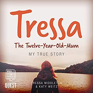 Tressa     The 12-Year-Old Mum              By:                                                                                                                                 Tressa Middleton                               Narrated by:                                                                                                                                 Ruth Urquhart                      Length: 6 hrs and 46 mins     48 ratings     Overall 4.7