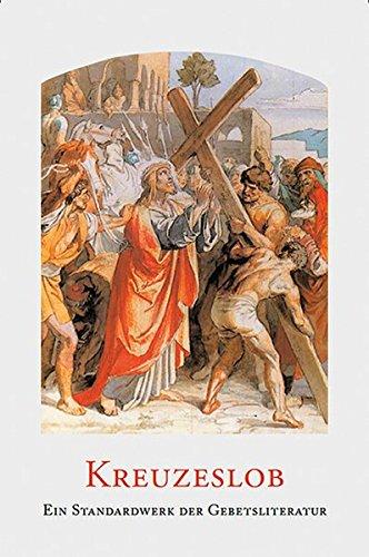 Kreuzeslob: Mit dem Kreuzweg von Papst Benedikt XVI.: Katholisches Gebetbuch zum Leiden Christi. Mit einem Geleitwort von Josef Kardinal Ratzinger