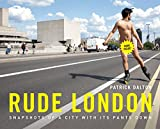 Rude London: Snapshots of a City with Its Pants Down by Patrick Dalton (2-Feb-2012) Hardcover