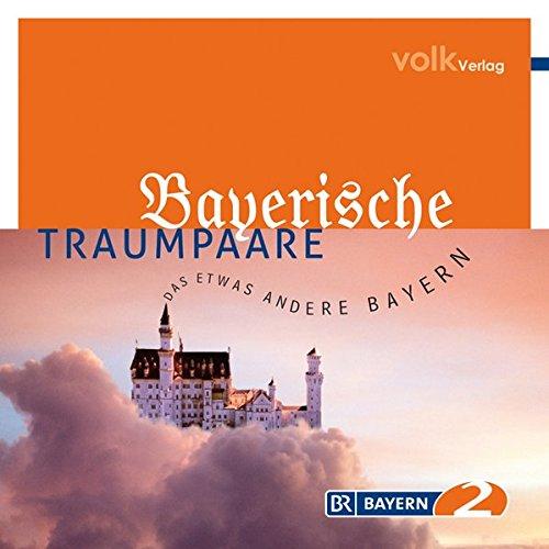 Bayerische Traumpaare: Das etwas andere Bayern in Zusammenarbeit mit dem Bayerischen Rundfunk, beworben von Bayern2 (Land und Leute - Edition)