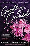 Goodbye, Orchid: To Love Her, He Had To Leave Her (Paperback)